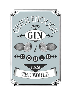 Given Enough Gin... by Of Life and Lemons - print