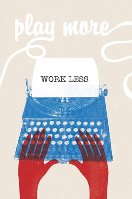 Play More, Work Less by Anthony Peters - print