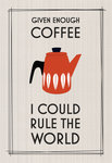 Given Enough Coffee, I Could Rule the World by Of Life and Lemons - print