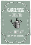 Gardening is Cheaper than Therapy and You Get Tomatoes by Of Life and Lemons - print