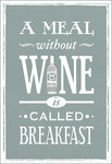 A Meal Without Wine is Called Breakfast (Grey) by Of Life and Lemons - print