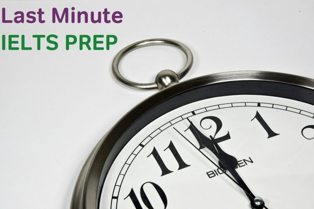 last minute IELTS prep