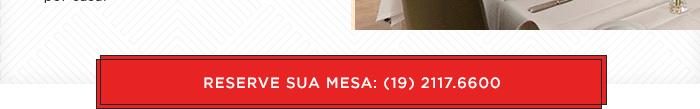 Reserve sua mesa: (19) 2117-6600