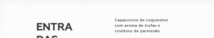 Entradas: Cappuccino de cogumelos com aroma de trufas e croûtons de parmesão