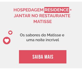 Hospedagem Residence + jantar no restaurante Matisse. Os sabores do Matisse e uma noite incrível. Saiba mais