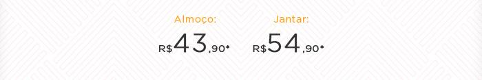 Almoço: R$ 43,90* | Jantar: R$54,90*