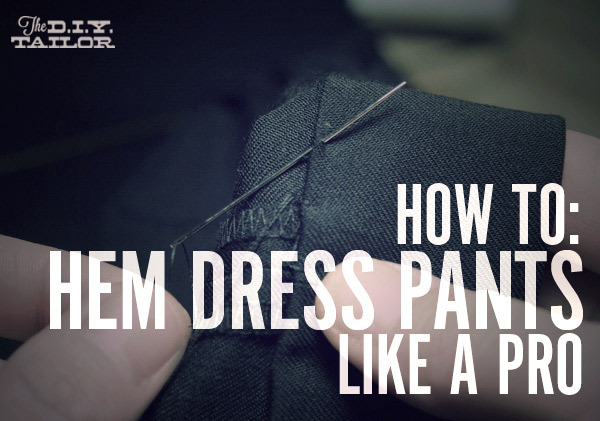 How to Hem Dress Pants Like A Pro