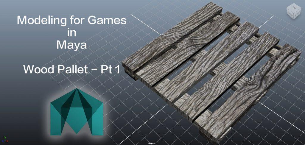 Modeling for Games in Maya Tutorials Series – Wood Pallet Part 1