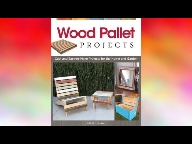 Book | Wood Pallet Projects: Cool and Easytomake Projects for the Home and Garden