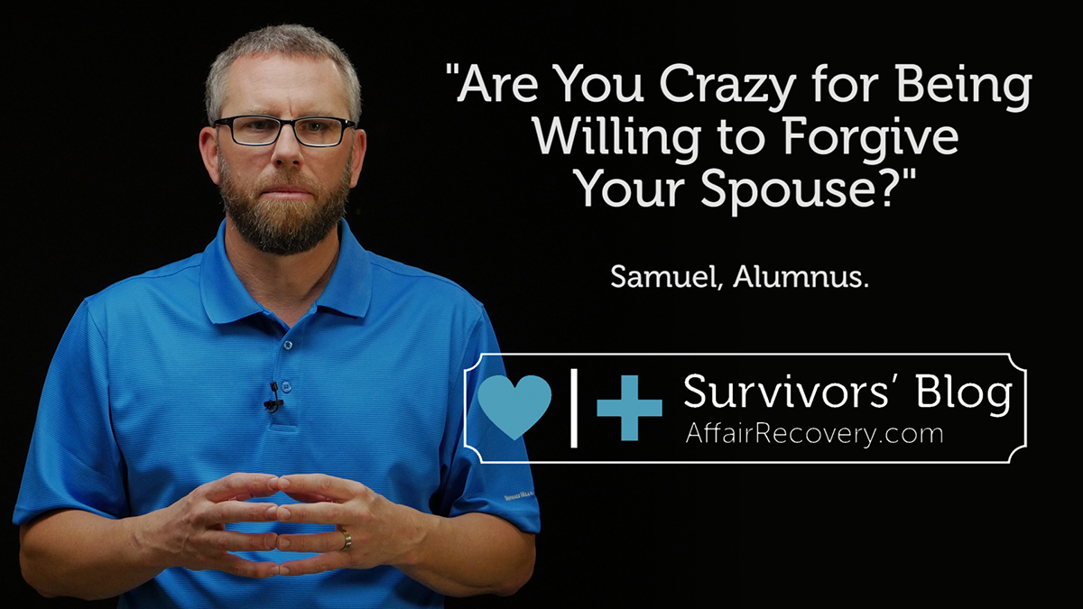 Are You Crazy For Being Willing To Forgive Your Spouse