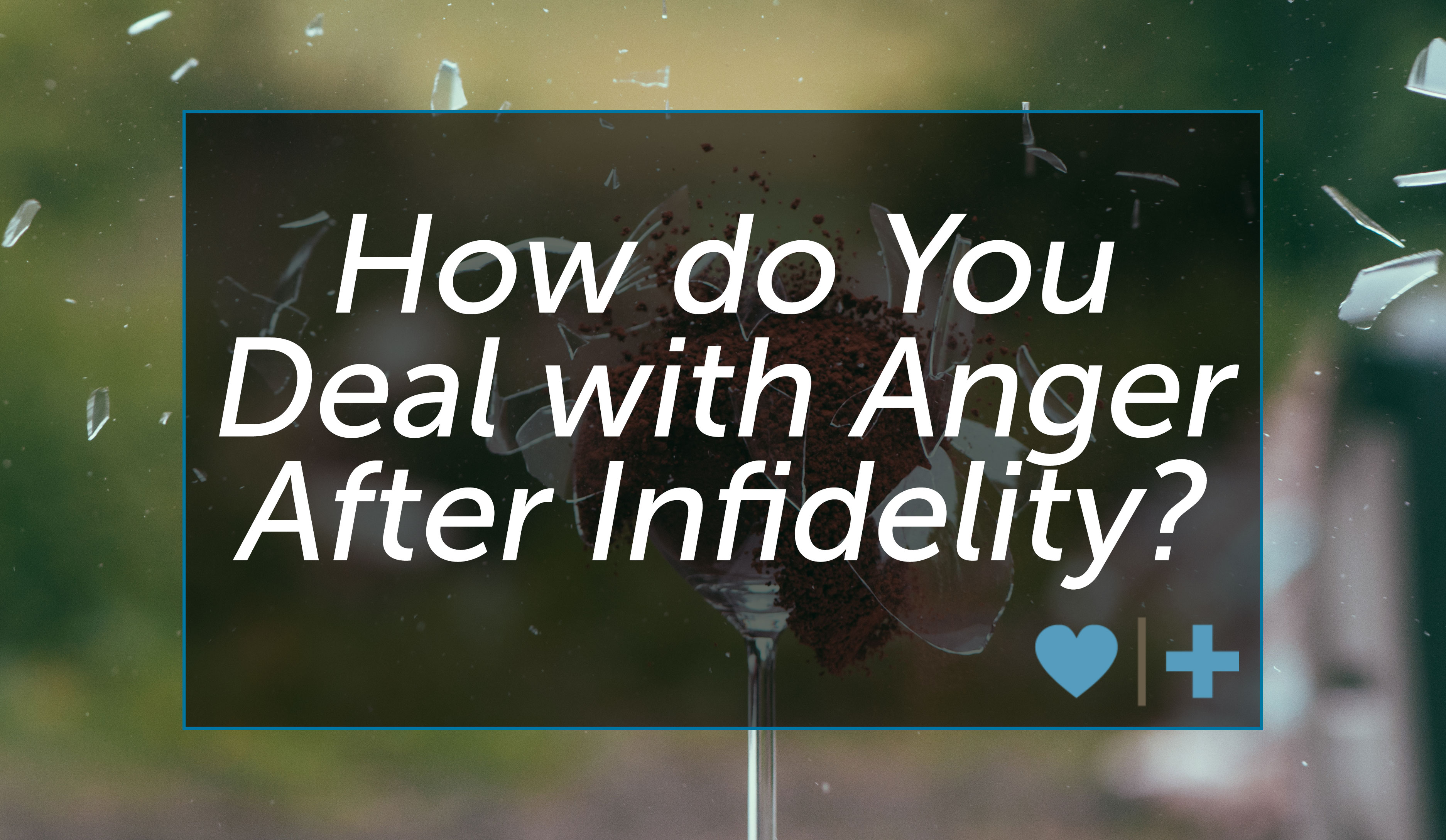 deal with infidelity anger