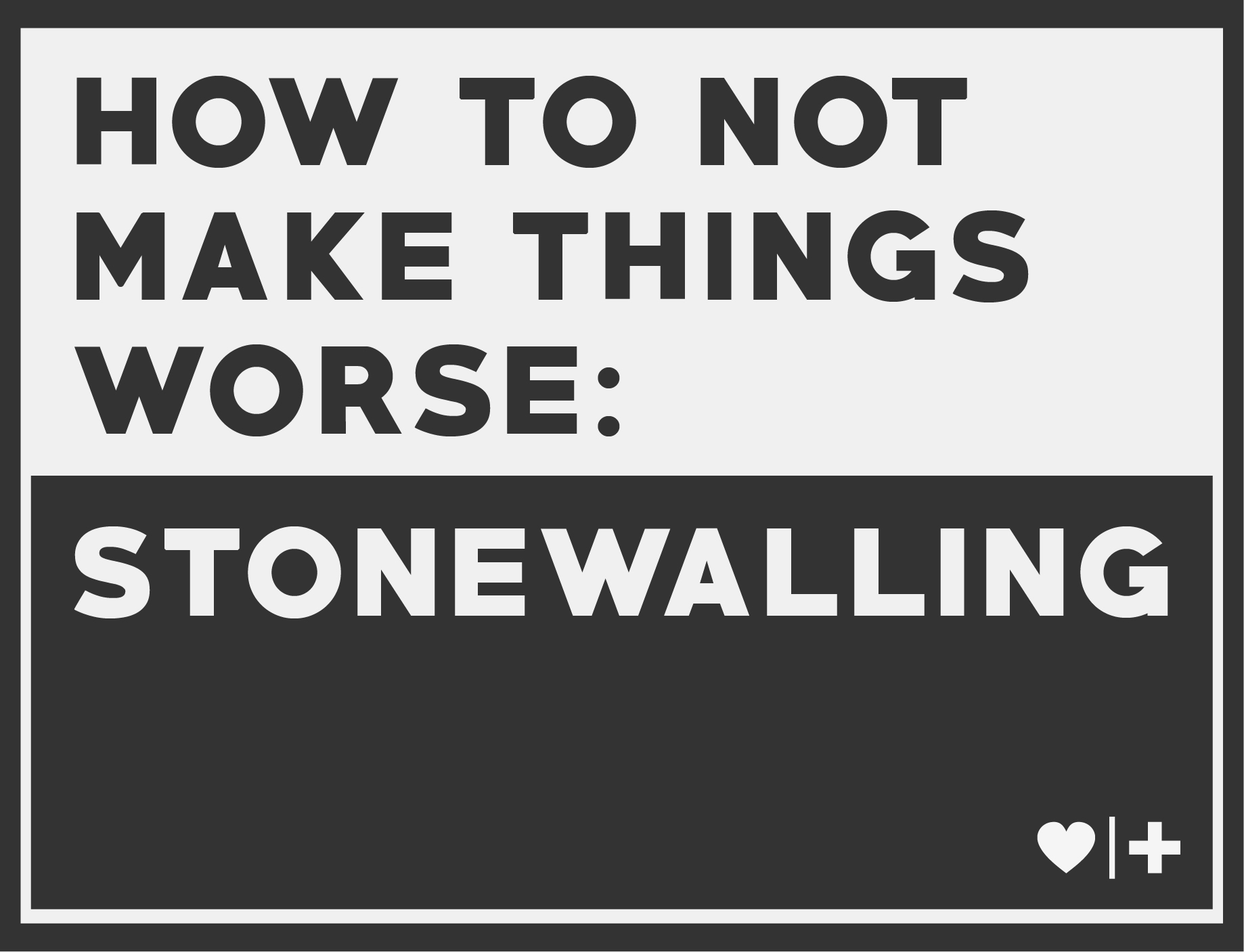How to Not Make Things Worse Stonewalling