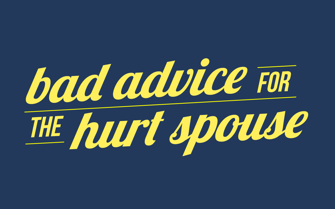 bad advice for hurt spouse