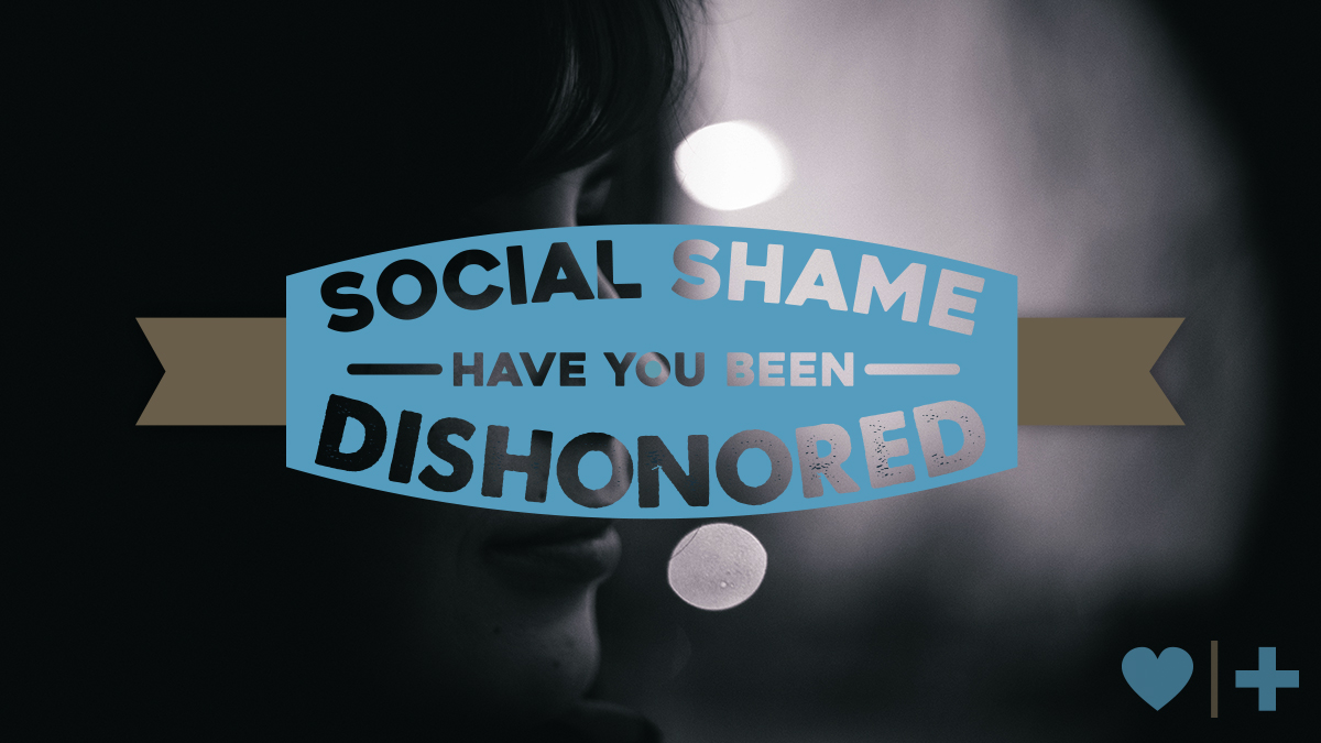 social shame have you been dishonored