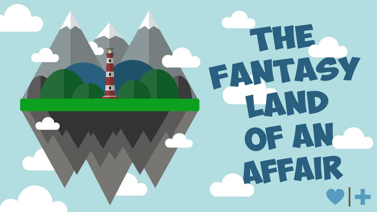 Affair Recovery-Fantasyland-of-affairs