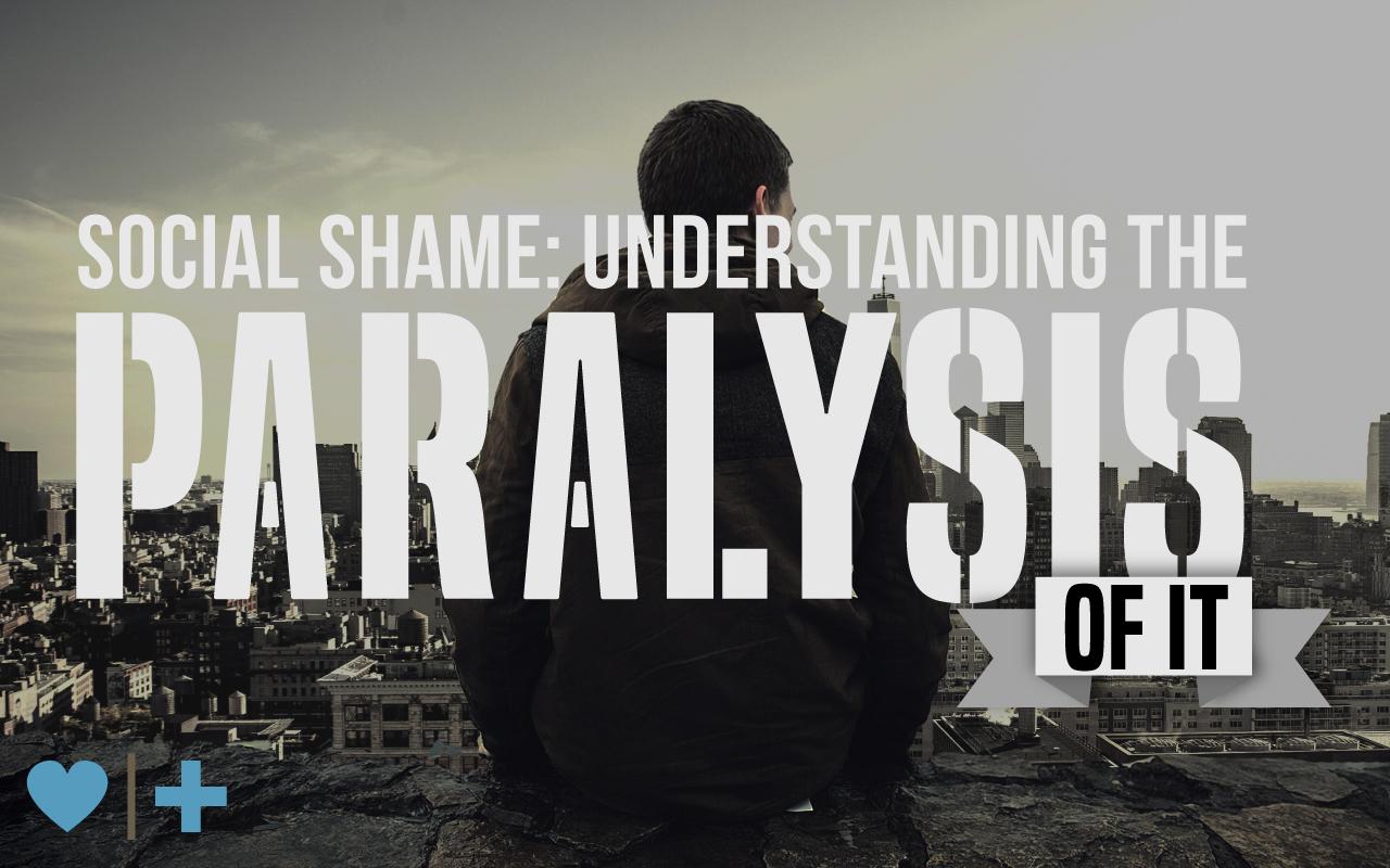 social shame understanding paralysis