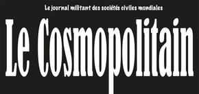 """Journal """"Le Cosmopolitain"""" : Le journal militant des sociétés civiles mondiales"""