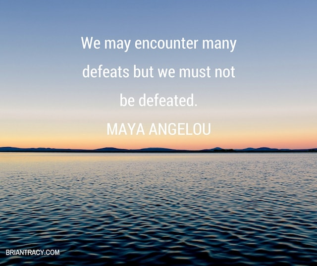 maya-angelou-we-may-encounter-defeats-but-we-must-not-be-defeated