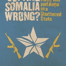 Getting Somalia Wrong? Faith, War and Hope in a Shattered State
