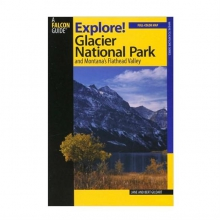 Explore Glacier National Park and Montana's Flathead Valley by Globe Pequot Press