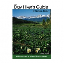 The Day Hiker's Guide to Stanley Idaho by Media ( Books, Maps, Video)