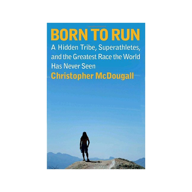 Liberty Mountain - Born To Run: A Hidden Tribe, Superathletes, And The Greatest Race The World Has Never Seen By Christopher Mcdougall