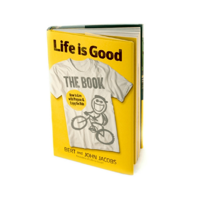 Life Is Good - The Book-How to Live with Purpose and Enjoy The Ride