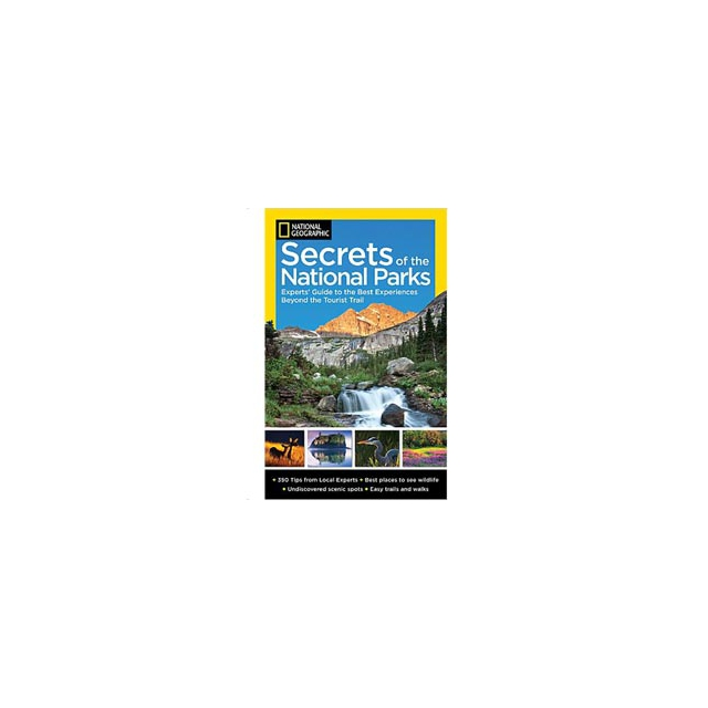 Random House Inc. - Secrets of the National Parks - The Experts Guide to the Best Experiences Beyond the Tourist Trail