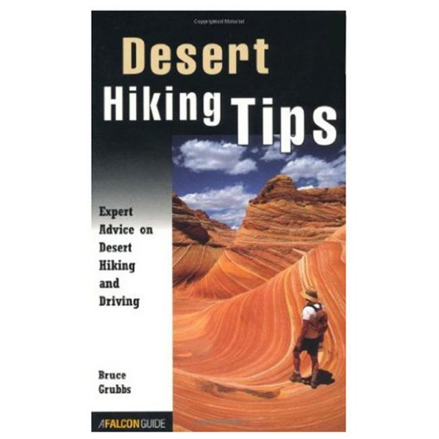 Globe Pequot Press - Desert Hiking Tips: Expert Advice on Desert Hiking and Driving