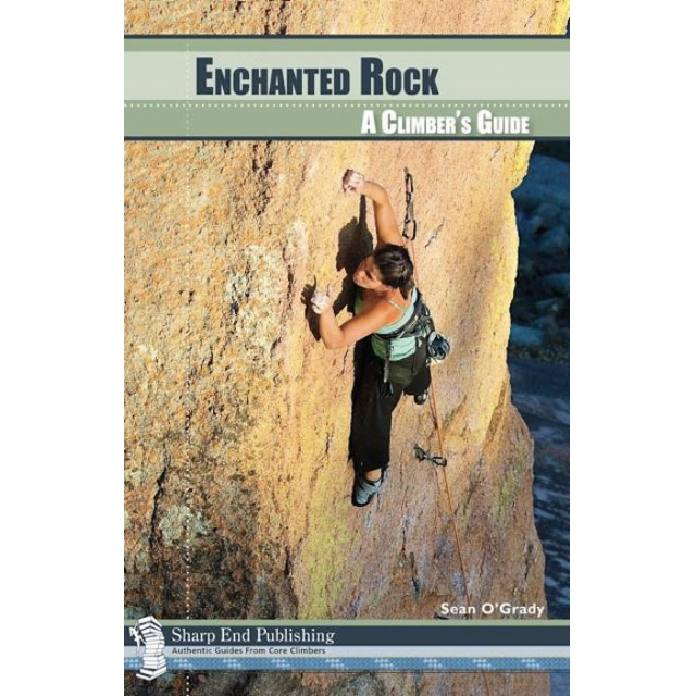 Sharp End Publishing - Enchanted Rock: A Climbers Guide O'Grady::New Edi