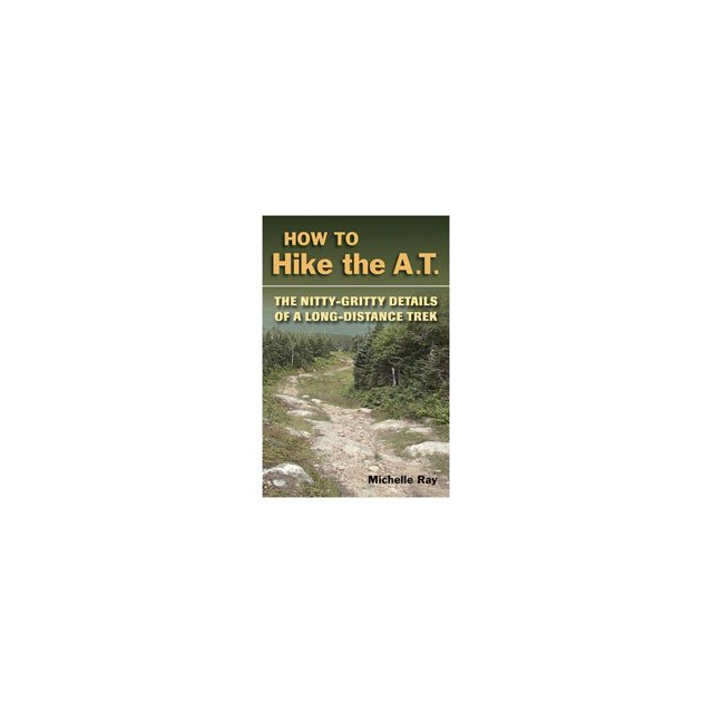 Stackpole Books - How To Hike The AT - The Nitty Gritty Details of a Long Distance Trek