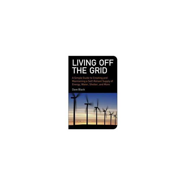 Proforce Equipment - Living Off the Grid: A Simple Guide to Creating and Maintaining a Self-Reliant Supply of Energy, Water, Shelter, and More - Paperback