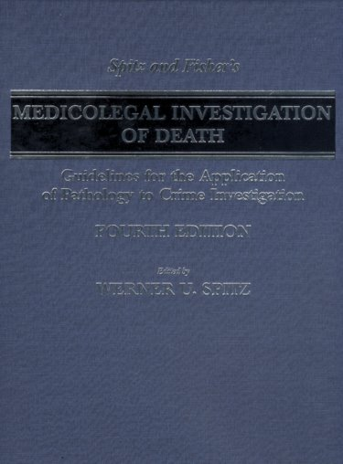 Spitz and Fishers Medicolegal Investigation of Death: Guidelines for the Application of Pathology to Crime Investigation Cover Image