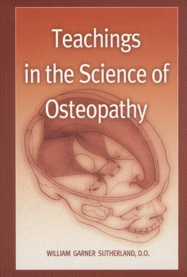 Teachings in the Science of Osteopathy, William Garner Sutherland, D.O.