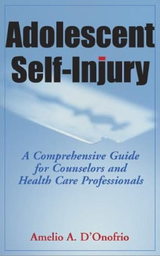 Adolescent Self-Injury: A Comprehensive Guide for Counselors and Healthcare Professionals Cover Image