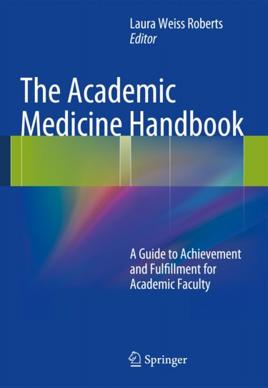 Academic Medicine Handbook: A Guide to Achievement and Fulfillment for Academic Faculty Cover Image