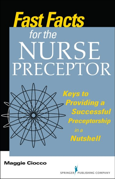 Fast Facts for the Nurse Preceptor: Keys to a Successful Preceptorship in a Nutshell Cover Image