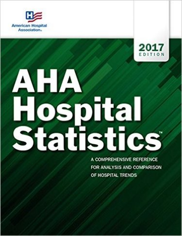 AHA Hospital Statistics 2017: The Comprehensive Reference Source for Analysis and Comparison of Hospital Trends Cover Image