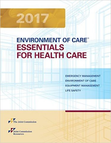 2017 Environment of Care Essentials for Health Care: Emergency Management Environment of Care Equipment Management Life Safety Cover Image
