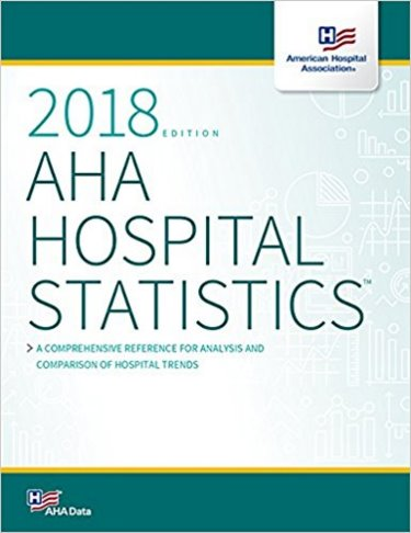 AHA Hospital Statistics 2018: The Comprehensive Reference Source for Analysis and Comparison of Hospital Trends Cover Image