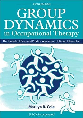 Group Dynamics in Occupational Therapy: The Theoretical Basis and Practice Application of Group Intervention Cover Image