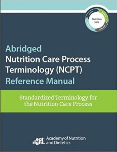 Abridged Nutrition Care Process Terminology (NCPT) Reference Manual: Standardized Terminology for the Nutrition Care Process Cover Image
