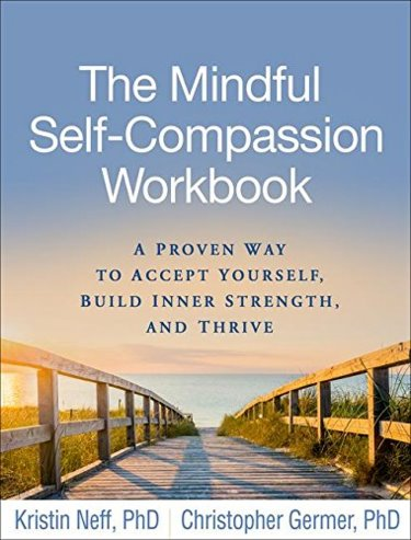 Mindful Self-Compassion Workbook:A Proven Way to Accept Yourself, Build Inner Strength, and Thrive Cover Image