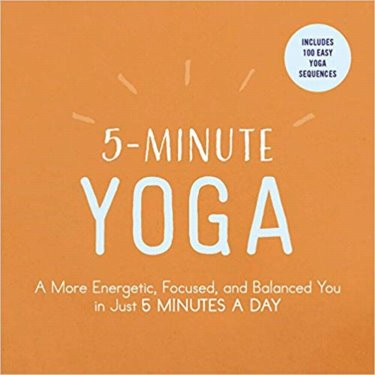 5-Minute Yoga: A More Energetic, Focused, and Balanced You in Just 5 Minutes a Day Cover Image