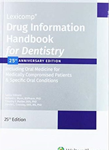 Drug Information Handbook for Dentistry: Including Oral Medicine for Medically-Compromised Patients and Specific Oral Conditions. 25th Anniversary Edition Cover Image