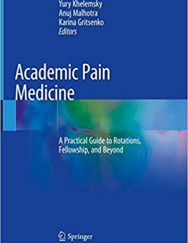 Academic Pain Medicine: A Practical Guide to Rotations, Fellowship, and Beyond Cover Image