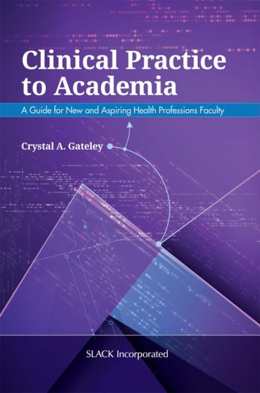 Clinical Practice to Academia: A Guide for New and Aspiring Health Professions Faculty Cover Image