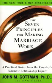 Seven Principles for Making a Marriage Work: A Practical Guide from the Country's Foremost Relationship Expert