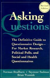 Asking Questions: The Definitive Guide to Questionnaire Design for Market Research, Political Polls, and Social and Health Questionnaires