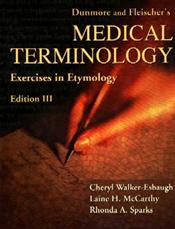Dunmore and Fleischer's Medical Terminology: Exercises in Etymology